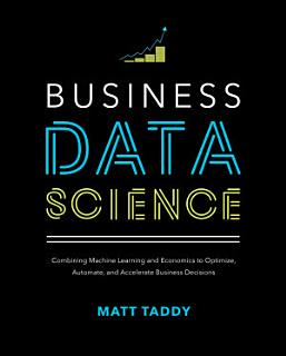 Business Data Science  Combining Machine Learning and Economics to Optimize  Automate  and Accelerate Business Decisions Book