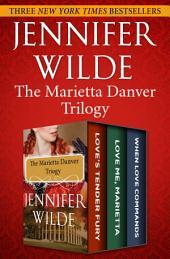 The Marietta Danver Trilogy: Love's Tender Fury; Love Me, Marietta; and When Love Commands