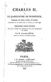 Charles II, ou, Le labyrinthe de Wodstock: comédie en trois actes, en prose, représentée sur le théâtre royal de l'Odéon, le 11 mars 1828; précédée d'une notice sur l'état actuel des théâtres et de l'art dramatique en France