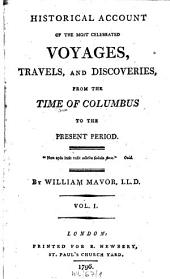 Historical Account Of The Most Celebrated Voyages, Travels, And Discoveries: From The Time Of Columbus To The Present Period, Volume 1