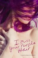 I Miss Your Purple Hair PDF