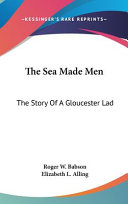 The Sea Made Men  The Story of a Gloucester Lad PDF