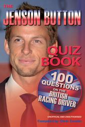 The Jenson Button Quiz Book: 100 Questions on the British Racing Driver
