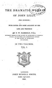 The dramatic works of John Lilly (The Euphuist): With notes & some account of his life & writings, Volume 1