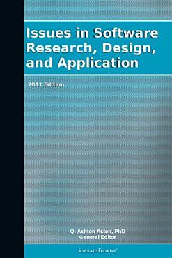 Issues in Software Research  Design  and Application  2011 Edition PDF