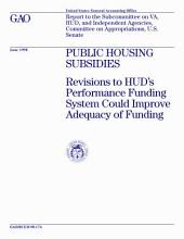 Public housing subsidies : revisions to HUD's Performance Funding System could improve adequacy of funding : report to the Subcommittee on VA, HUD, and Independent Agencies, Committee on Appropriations, U.S. Senate