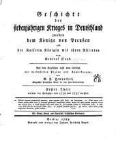 Geschichte des Siebenjährigen Krieges in Deutschland zwischen dem Könige von Preussen und der Kaiserin Königin mit ihren Alliirten