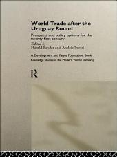 World Trade after the Uruguay Round: Prospects and Policy Options for the Twenty-First Century