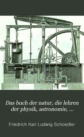 Das Buch der Natur: die Lehren der Physik, Astronomie, Chemie, Mineralogie, Geologie, Physiologie, Botanik und Zoologie umfassend