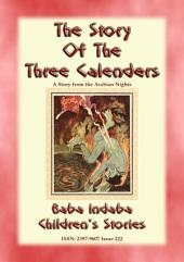 THE THREE CALENDERS - A Story from the 1001 Arabian Nights: Baba Indaba Children's Stories - Issue 222