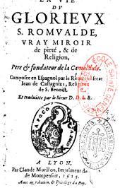 La vie du glorieux S. Romualde vray miroir de piété et de religion, Père et fondateur des Camaldules. Traduit de l'espagnol par D. D. L. B.