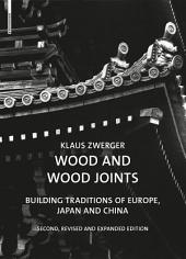 Wood and Wood Joints: Building Traditions of Europe, Japan and China, Edition 2