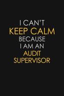 I Can t Keep Calm Because I Am An Audit Supervisor