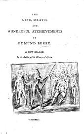 The Life, Death, and Wonderful Atchievements of Edmund Burke: A New Ballad