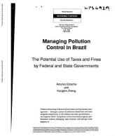 Managing Pollution Control in Brazil: The Potential Use of Taxes and Fines by Federal and State Governments, Volume 929