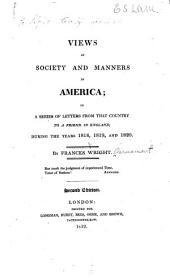 Views of Society and Manners in America: In a Series of Letters from that Country to a Friend in England, During the Years 1818, 1819, and 1820