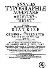 Annales typographiae augustanae ab ejus origine MCCCCLXVI. usque ad annum MDXXX.