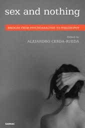 Sex and Nothing: Bridges from Psychoanalysis to Philosophy