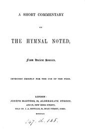 A short commentary on the Hymnal noted; from ancient sources [by J.M. Neale].