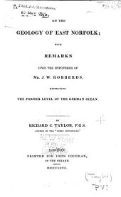 On the geology of east Norfolk: with remarks upon the hypothesis of Mr. J.W. Robberds, respecting the former level of the German Ocean