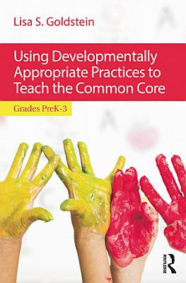 Using Developmentally Appropriate Practices to Teach the Common Core