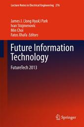 Future Information Technology: FutureTech 2013
