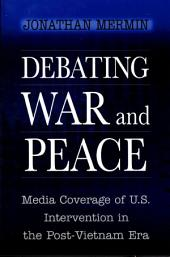 Debating War and Peace: Media Coverage of U.S. Intervention in the Post-Vietnam Era
