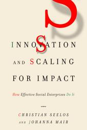 Innovation and Scaling for Impact: How Effective Social Enterprises Do It
