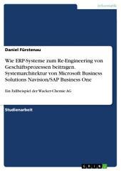 Wie ERP-Systeme zum Re-Engineering von Geschäftsprozessen beitragen. Systemarchitektur von Microsoft Business Solutions Navision/SAP Business One: Ein Fallbeispiel der Wacker-Chemie AG