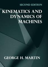 Kinematics and Dynamics of Machines: Second Edition
