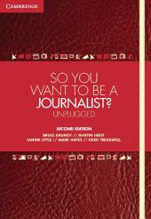 So You Want To Be A Journalist?: Unplugged, Edition 2