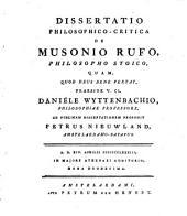 Dissertatio philosophico-critica de Musonio Rufo, philosopho stoico: quam ... praeside ... Daniële Wyttenbachio ...