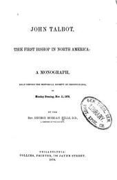 John Talbot, the First Bishop in North America: A Monograph, Read Before the Historical Society of Pennsylvania, on Monday Evening, Nov. 11, 1878