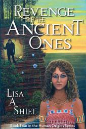 Revenge of the Ancient Ones: A Novel of Adventure, Romance and the Battle to Save the Human Race (Human Origins Series, Book 4)