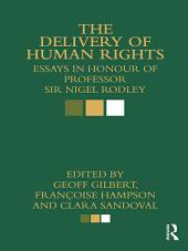 The Delivery of Human Rights: Essays in Honour of Professor Sir Nigel Rodley