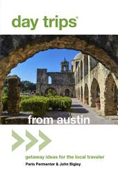 Day Trips® from Austin: Getaway Ideas For The Local Traveler, Edition 7