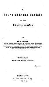 Die Geschichte der Medicin und ihrer Hülfswissenschaften: Aeltere und Mittlere Geschichte. Erster Theil