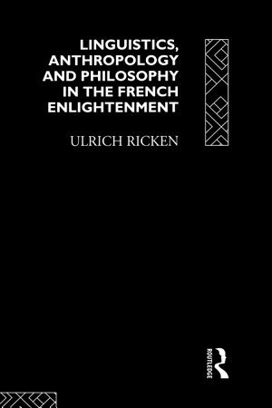 Linguistics  Anthropology and Philosophy in the French Enlightenment
