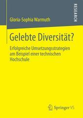 Gelebte Diversität?: Erfolgreiche Umsetzungsstrategien am Beispiel einer technischen Hochschule