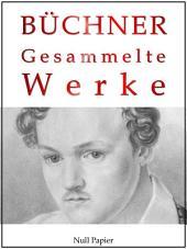 Georg Büchner - Gesammelte Werke: Dantons Tod, Lenz, Leonce und Lena, Woyzeck, Lucretia Borgia, Maria Tudor