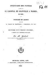 Inventaire des papiers laissés par le cardinal de Granvelle à Madrid en 1586: inventaire de archives trouvées au palais de Granvelle, à Besançon en 1607; histoire d'un procès célèbre à propos de ce dernier inventaire