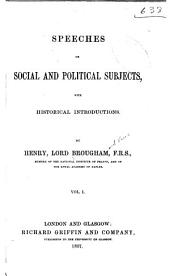 Speeches on social and political subjects with historical introductions: Volume 1