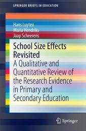 School Size Effects Revisited: A Qualitative and Quantitative Review of the Research Evidence in Primary and Secondary Education