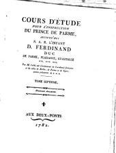 Cours D'Étude Pour L'Instruction Du Prince De Parme, Aujourd'hui S. A. R. L'Infant D. Ferdinand, Duc De Parme, Plaisance, Guastalle etc. etc. etc: Histoire Ancienne, Volume7