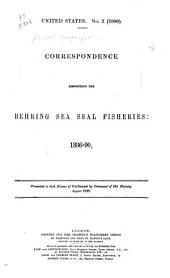 Correspondence Respecting the Behring Sea Seal Fisheries: 1886-1890