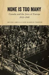 None is Too Many: Canada and the Jews of Europe, 1933-1948
