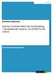 Jean-Luc Godards Mittel der Verfremdung - Exemplarische Analyse von VIVRE SA VIE (1962)