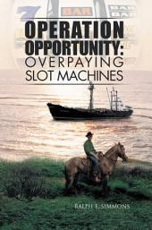 Operation Opportunity: Overpaying Slot Machines