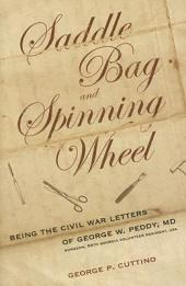 Saddle Bag and Spinning Wheel: Being the Civil War Letters of George W. Peddy, M.D., Surgeon, 56th Georgia Volunteer Regiment, C.S.A. and His Wife Kate Featherston Peddy