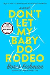 Don't Let My Baby Do Rodeo: A Novel